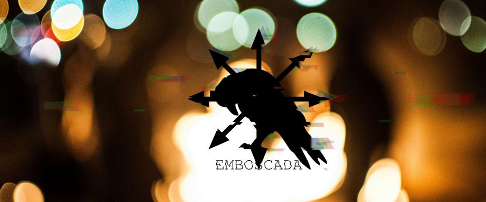 .[ E M B O S C A D A ].
